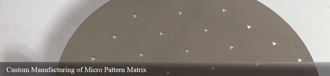 Custom Manufacturing of Micro Pattern Matrix